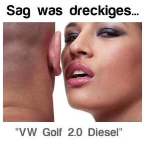 Sag was dreckiges, VW Golf 2.0 Diesel